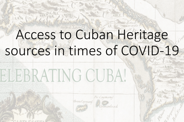 Access to Cuban Heritage sources in times of COVID-19